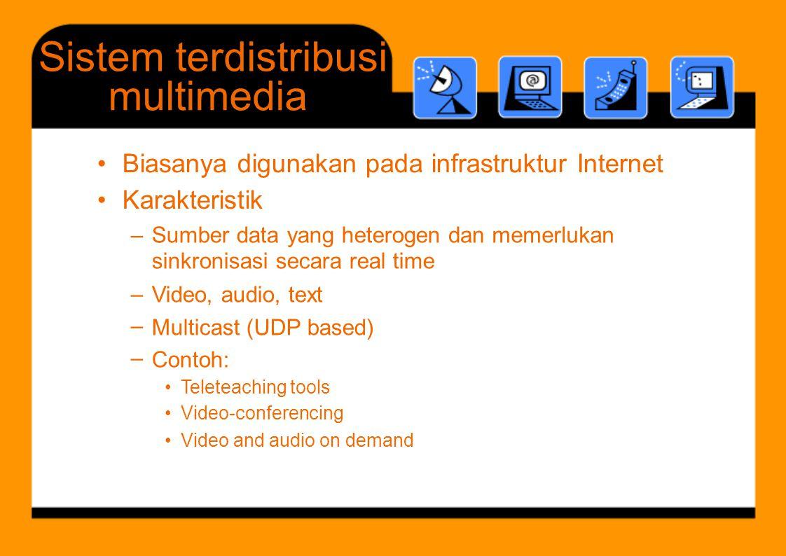 Sistemterdistribusi multimedia •••• Biasanya digunakan pada infrastruktur Internet Karakteristik –Sumber data yang heterogen sinkronisasi secara real time Video, audio, text Multicast (UDP based) Contoh: danmemerlukan –––––– •••••• Teleteaching tools Video-conferencing Video and audio on demand