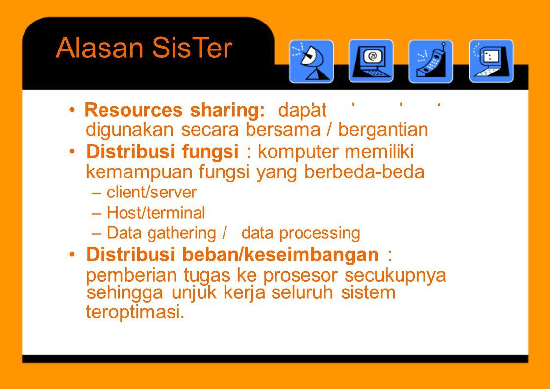 b d d t Distribusi fungsi AlasanSisTer digunakan secara bersama / bergantian kemampuan fungsi yang berbeda-beda pemberian tugas ke prosesor secukupnya