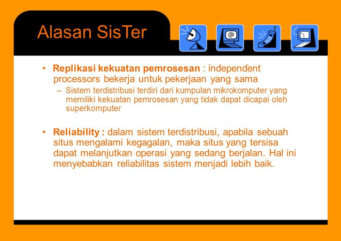 i d d t d l i t t di t ib i bil b h AlasanSisTer • Replikasi kekuatan pemrosesan : independent processors bekerja untuk pekerjaan yang sama –Sistem te