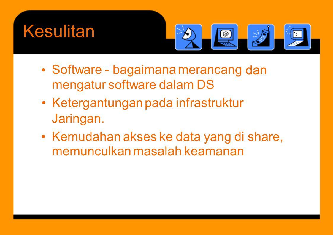 Software - bagaimana merancang mengatur software dalam DS •dan Jaringan. •Kemudahan akses ke data yang di share, memunculkan masalah keamanan • Keterg
