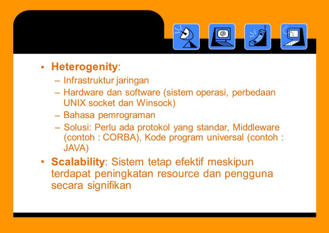 Heterogenity: • –––– Infrastruktur jaringan Hardware dan software (sistem operasi, perbedaan UNIX socket dan Winsock) Bahasa pemrograman – JAVA) Scala