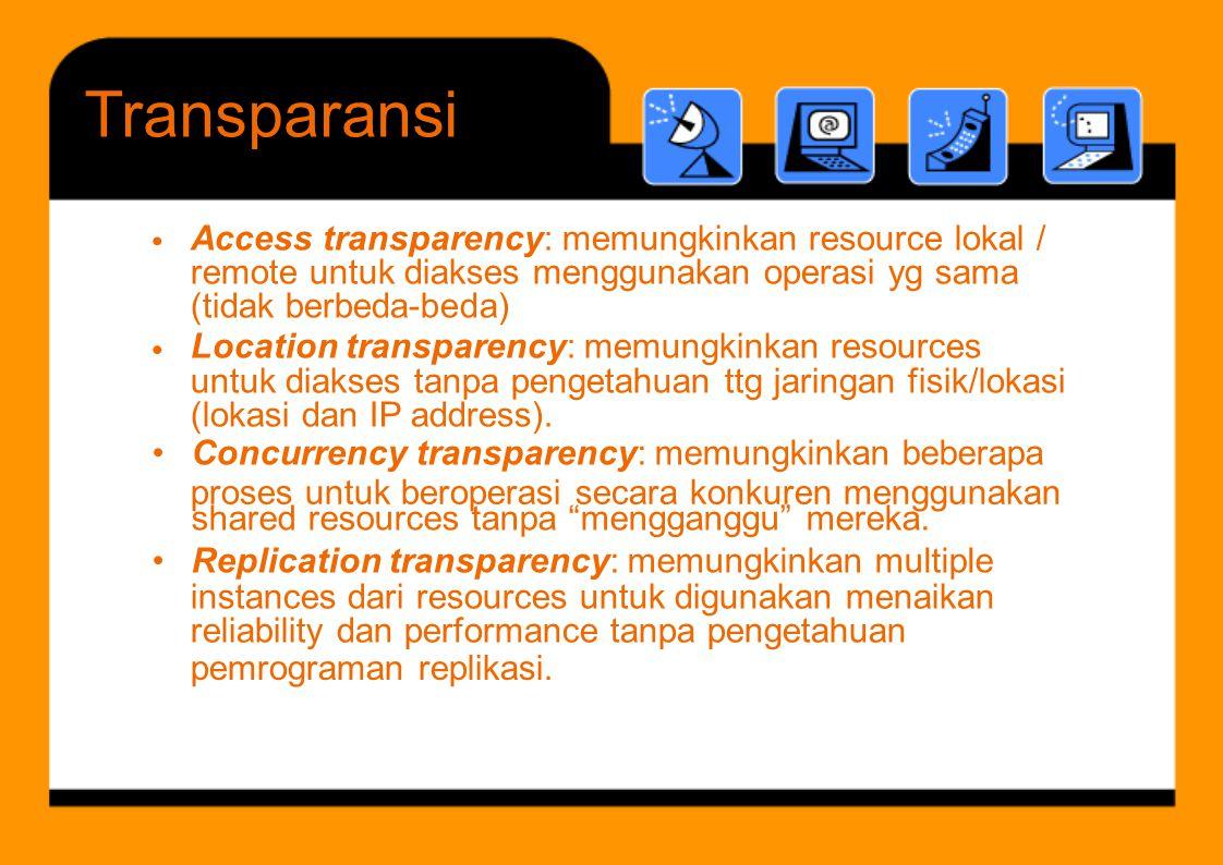 Access transparency: memungkinkan resource lokal / remote untuk diakses menggunakan operasi yg sama (tidak berbeda-beda) Location transparency: memungkinkan resources untuk diakses tanpa pengetahuan ttg jaringan fisik/lokasi (lokasi dan IP address).