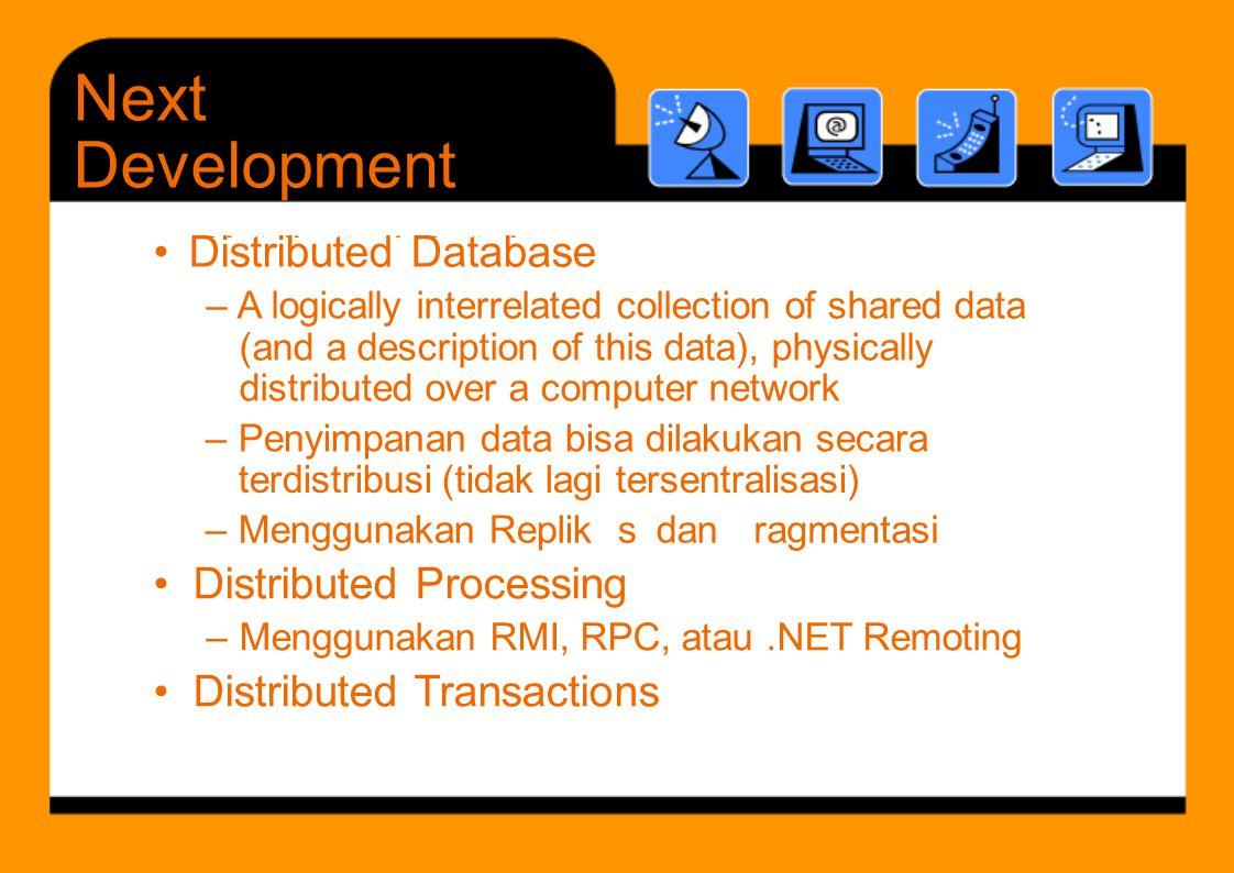 Di t ib t d D t b ( d d i ti f thi d t ) h i ll Menggunakan RMI RPC atau NET Remoting Next Development – Penyimpanan data bisa dilakukan secara terdis