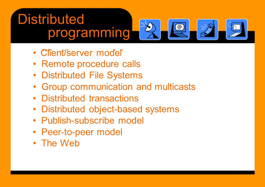 Cli t/ d l Di ib d Fil S Distributed programming •••••••• Distributed transactions Distributed object-based systems Publish-subscribe model Peer-to-pe