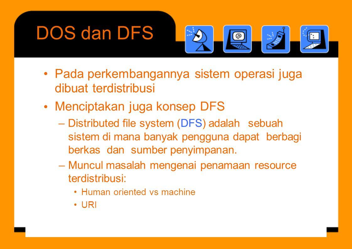 DOSdanDFS •Pada perkembangannya sistem operasi dibuat terdistribusi Menciptakan juga konsep DFS juga • – Distributed file system (DFS) adalahsebuah si