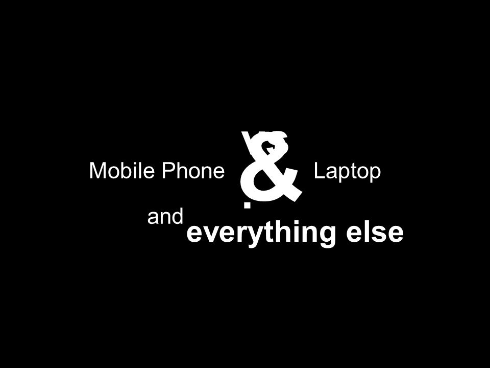 Mobile Phone Laptop vs. & and everything else