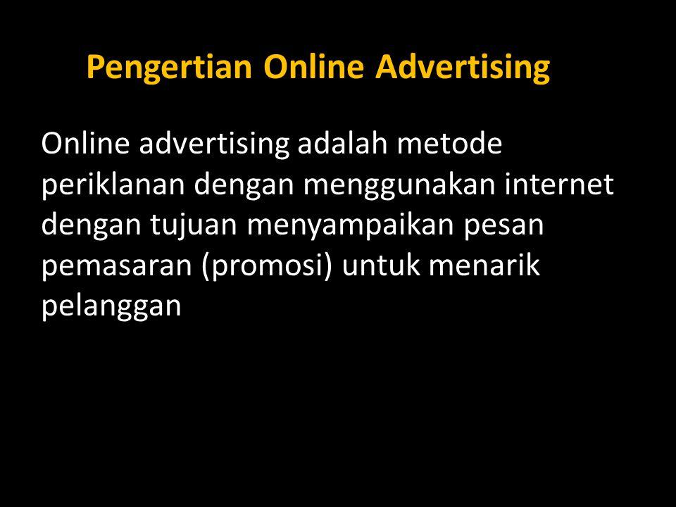 Online advertising adalah metode periklanan dengan menggunakan internet dengan tujuan menyampaikan pesan pemasaran (promosi) untuk menarik pelanggan Pengertian Online Advertising