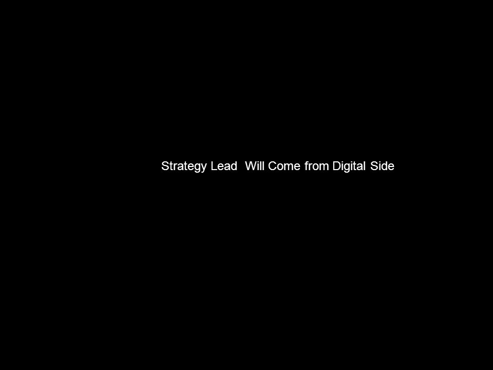 Strategy Lead Will Come from Digital Side