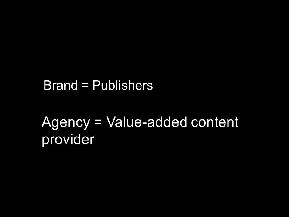 Agency = Value-added content provider Brand = Publishers