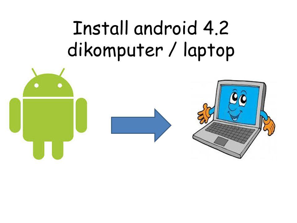 Install android 4.2 dikomputer / laptop