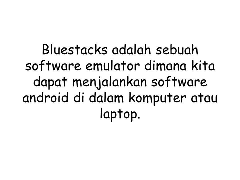 Bluestacks adalah sebuah software emulator dimana kita dapat menjalankan software android di dalam komputer atau laptop.