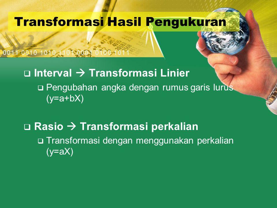 Transformasi Hasil Pengukuran  Interval  Transformasi Linier  Pengubahan angka dengan rumus garis lurus (y=a+bX)  Rasio  Transformasi perkalian  Transformasi dengan menggunakan perkalian (y=aX)