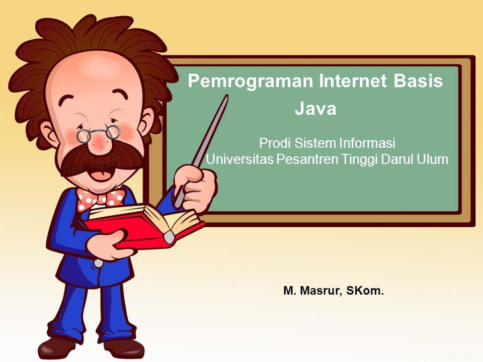 Pemrograman Internet Basis Java Prodi Sistem Informasi Universitas Pesantren Tinggi Darul Ulum M. Masrur, SKom.