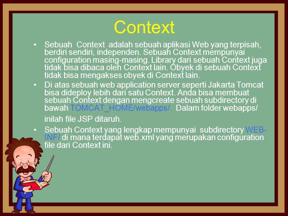 Context •Sebuah Context adalah sebuah aplikasi Web yang terpisah, berdiri sendiri, independen. Sebuah Context mempunyai configuration masing-masing. L