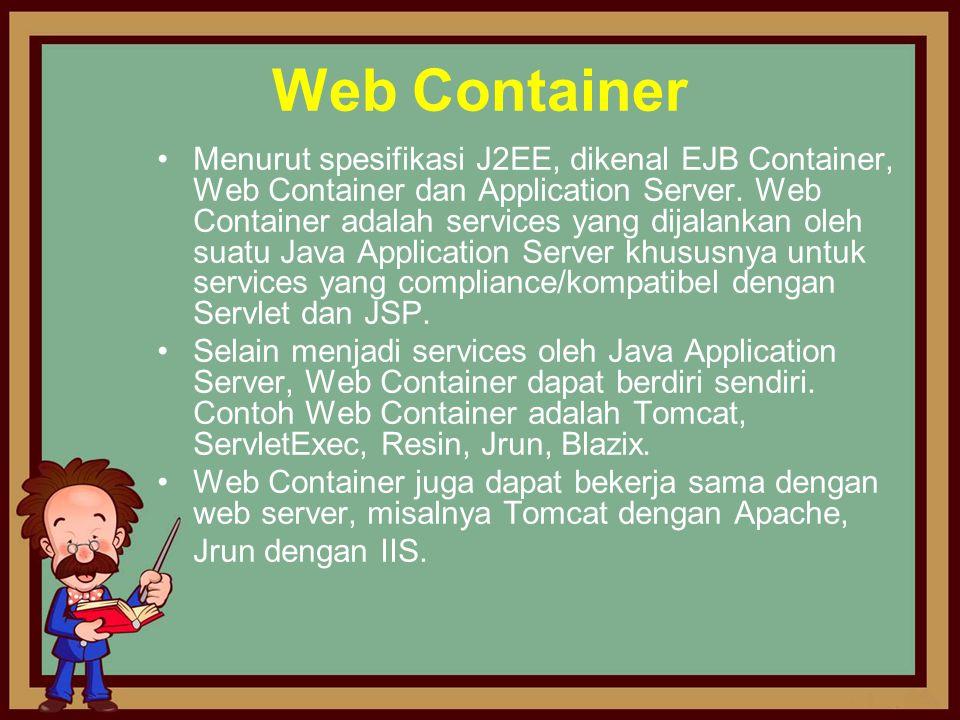 Web Container •Menurut spesifikasi J2EE, dikenal EJB Container, Web Container dan Application Server. Web Container adalah services yang dijalankan ol