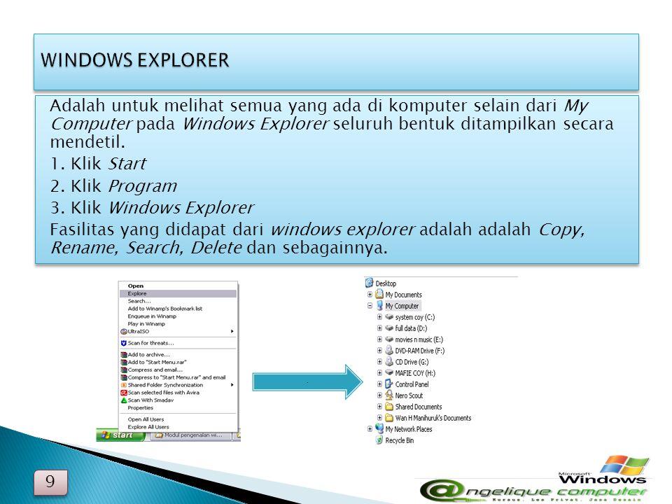 9 9 Adalah untuk melihat semua yang ada di komputer selain dari My Computer pada Windows Explorer seluruh bentuk ditampilkan secara mendetil. 1. Klik