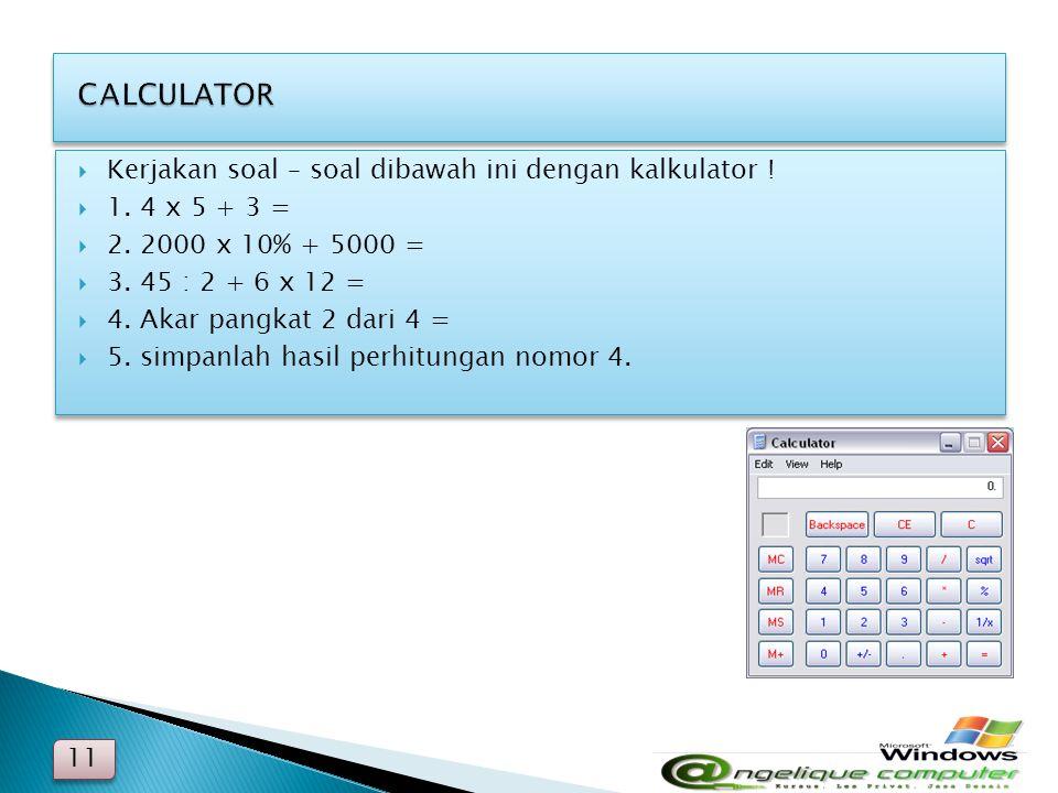 11  Kerjakan soal – soal dibawah ini dengan kalkulator !  1. 4 x 5 + 3 =  2. 2000 x 10% + 5000 =  3. 45 : 2 + 6 x 12 =  4. Akar pangkat 2 dari 4