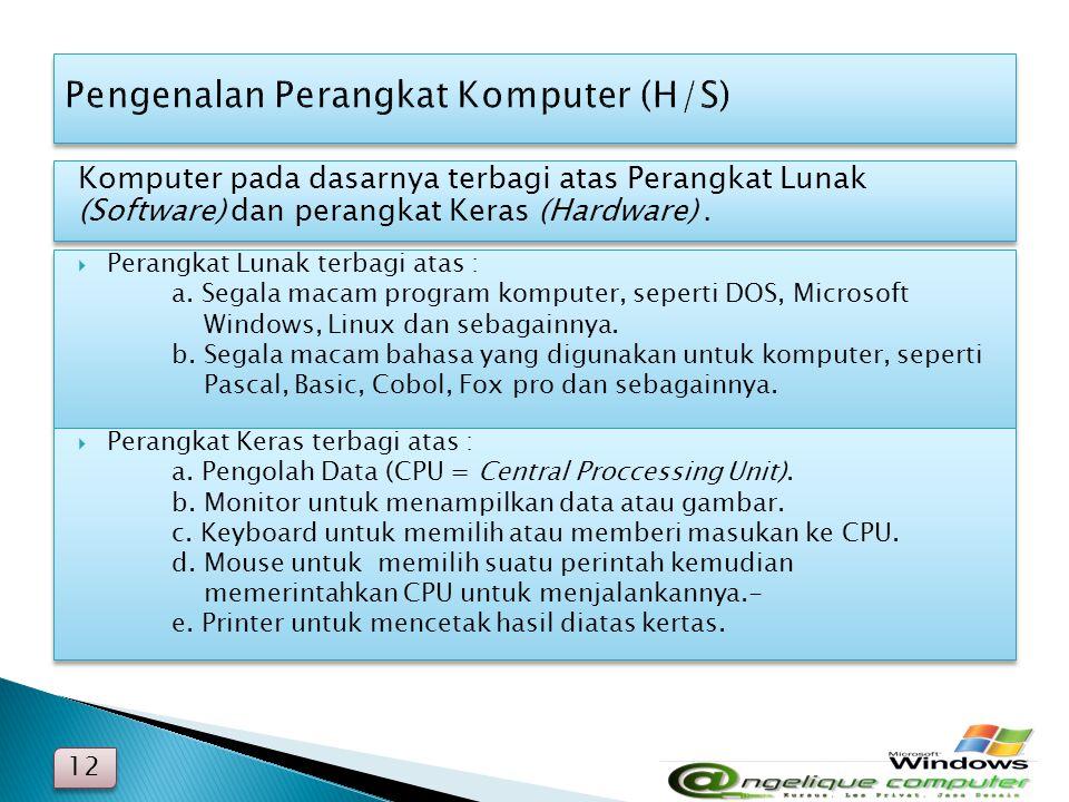 Komputer pada dasarnya terbagi atas Perangkat Lunak (Software) dan perangkat Keras (Hardware). 12  Perangkat Lunak terbagi atas : a. Segala macam pro