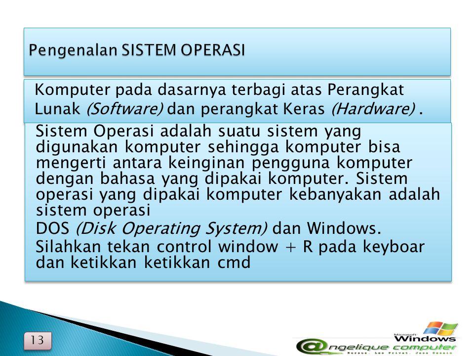 Komputer pada dasarnya terbagi atas Perangkat Lunak (Software) dan perangkat Keras (Hardware). 13 Sistem Operasi adalah suatu sistem yang digunakan ko