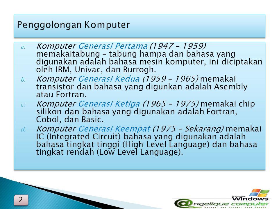 a. Komputer Generasi Pertama (1947 – 1959) memakaitabung – tabung hampa dan bahasa yang digunakan adalah bahasa mesin komputer, ini diciptakan oleh IB