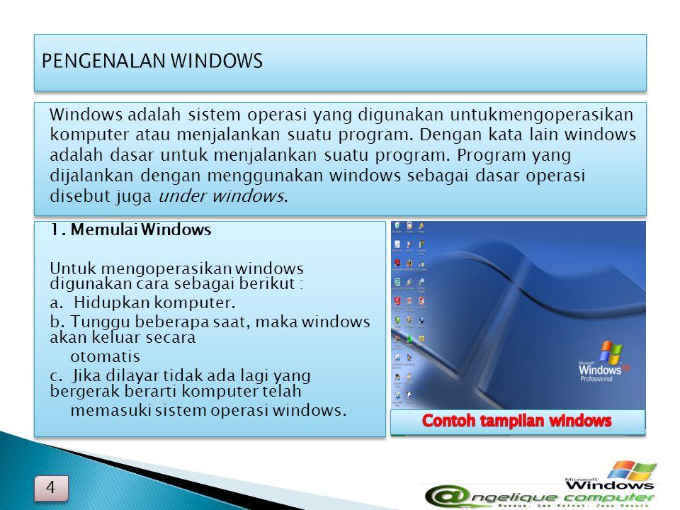 Windows adalah sistem operasi yang digunakan untukmengoperasikan komputer atau menjalankan suatu program. Dengan kata lain windows adalah dasar untuk