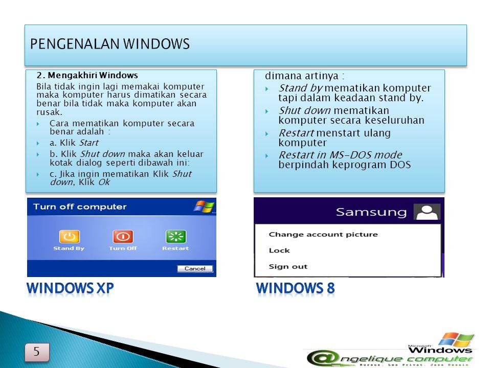 5 5 2. Mengakhiri Windows Bila tidak ingin lagi memakai komputer maka komputer harus dimatikan secara benar bila tidak maka komputer akan rusak.  Car