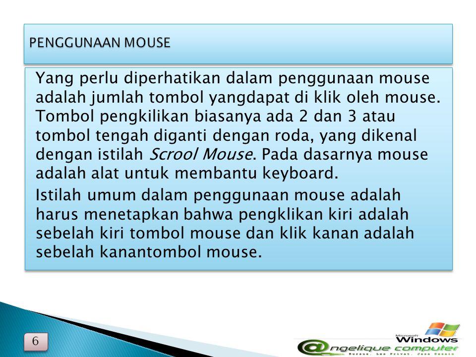 6 6 Yang perlu diperhatikan dalam penggunaan mouse adalah jumlah tombol yangdapat di klik oleh mouse. Tombol pengkilikan biasanya ada 2 dan 3 atau tom
