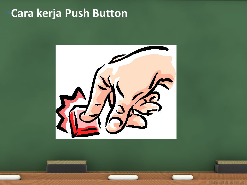 • Cara kerja Push Button Published By Stefanikha69