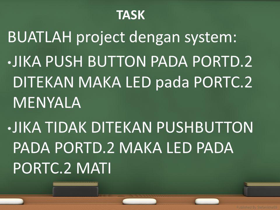 TASK BUATLAH project dengan system: • JIKA PUSH BUTTON PADA PORTD.2 DITEKAN MAKA LED pada PORTC.2 MENYALA • JIKA TIDAK DITEKAN PUSHBUTTON PADA PORTD.2 MAKA LED PADA PORTC.2 MATI Published By Stefanikha69