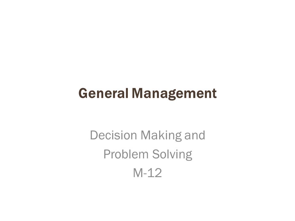 General Management Decision Making and Problem Solving M-12