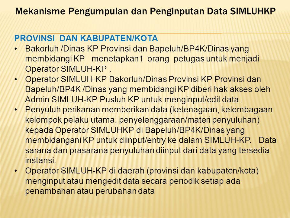Mekanisme Pengumpulan dan Penginputan Data SIMLUHKP PROVINSI DAN KABUPATEN/KOTA •Bakorluh /Dinas KP Provinsi dan Bapeluh/BP4K/Dinas yang membidangi KP