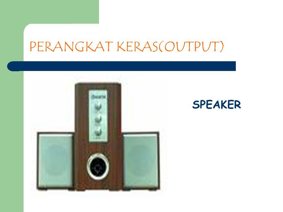 PERANGKAT KERAS(OUTPUT) SPEAKER