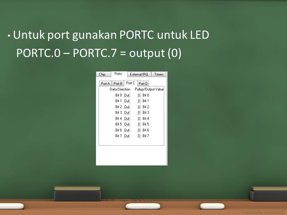 • Untuk port gunakan PORTC untuk LED PORTC.0 – PORTC.7 = output (0) Published By Stefanikha69