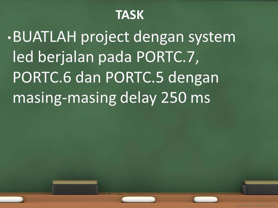 TASK • BUATLAH project dengan system led berjalan pada PORTC.7, PORTC.6 dan PORTC.5 dengan masing-masing delay 250 ms Published By Stefanikha69