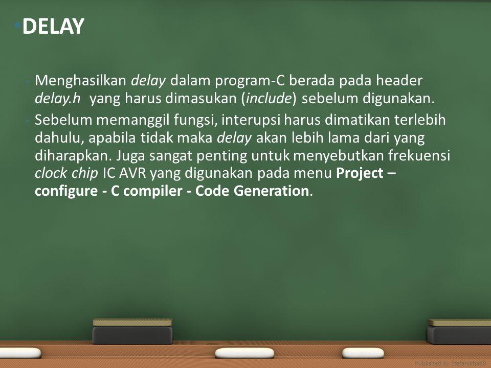 • Menghasilkan delay dalam program-C berada pada header delay.h yang harus dimasukan (include) sebelum digunakan.