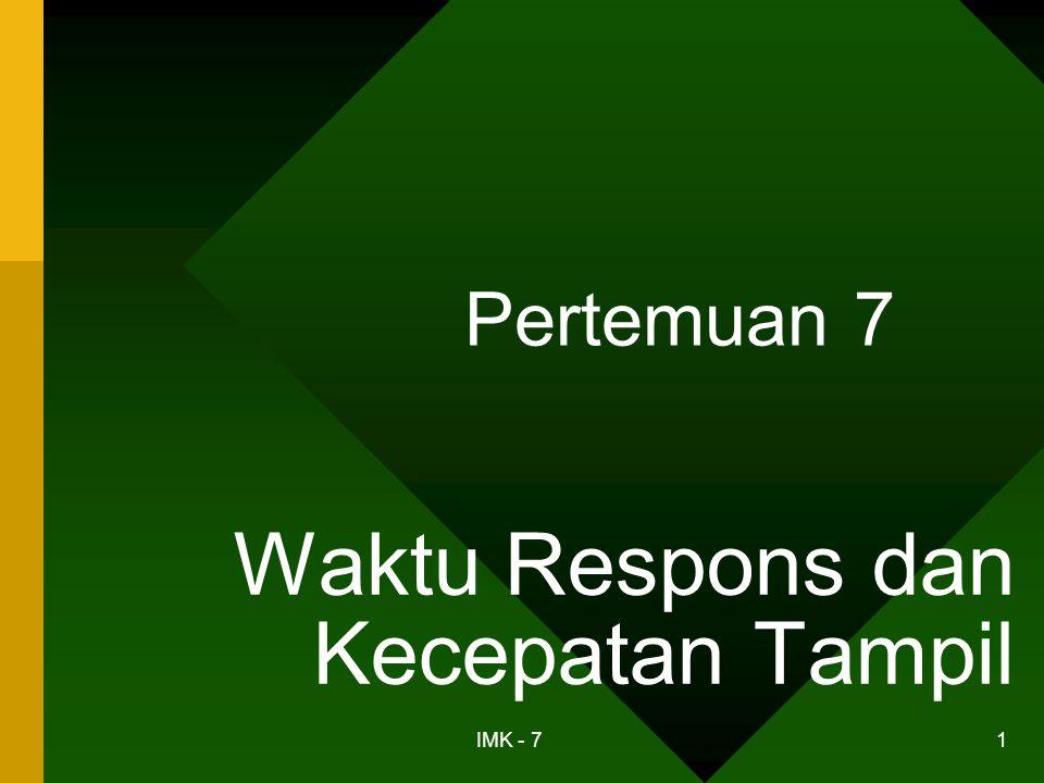 IMK - 7 2 Pendahuluan •Waktu sangat berharga •Sistem yang lambat atau waktu respons yang tidak diharapkan akan menghasilkan: –frustasi; –kekesalan; –kemarahan.