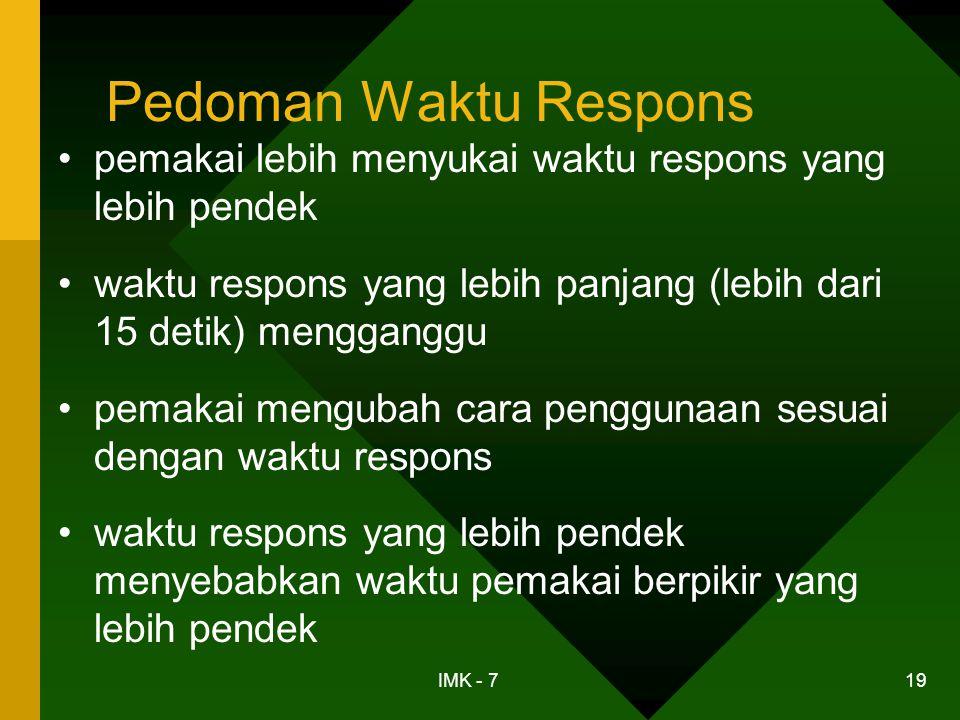 IMK - 7 19 Pedoman Waktu Respons •pemakai lebih menyukai waktu respons yang lebih pendek •waktu respons yang lebih panjang (lebih dari 15 detik) mengg
