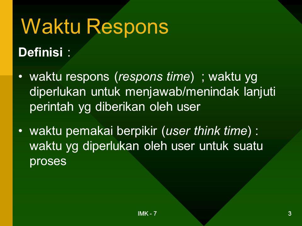 IMK - 7 3 Waktu Respons Definisi : •waktu respons (respons time) ; waktu yg diperlukan untuk menjawab/menindak lanjuti perintah yg diberikan oleh user