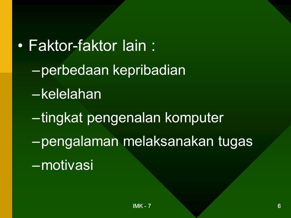 IMK - 7 6 •Faktor-faktor lain : –perbedaan kepribadian –kelelahan –tingkat pengenalan komputer –pengalaman melaksanakan tugas –motivasi