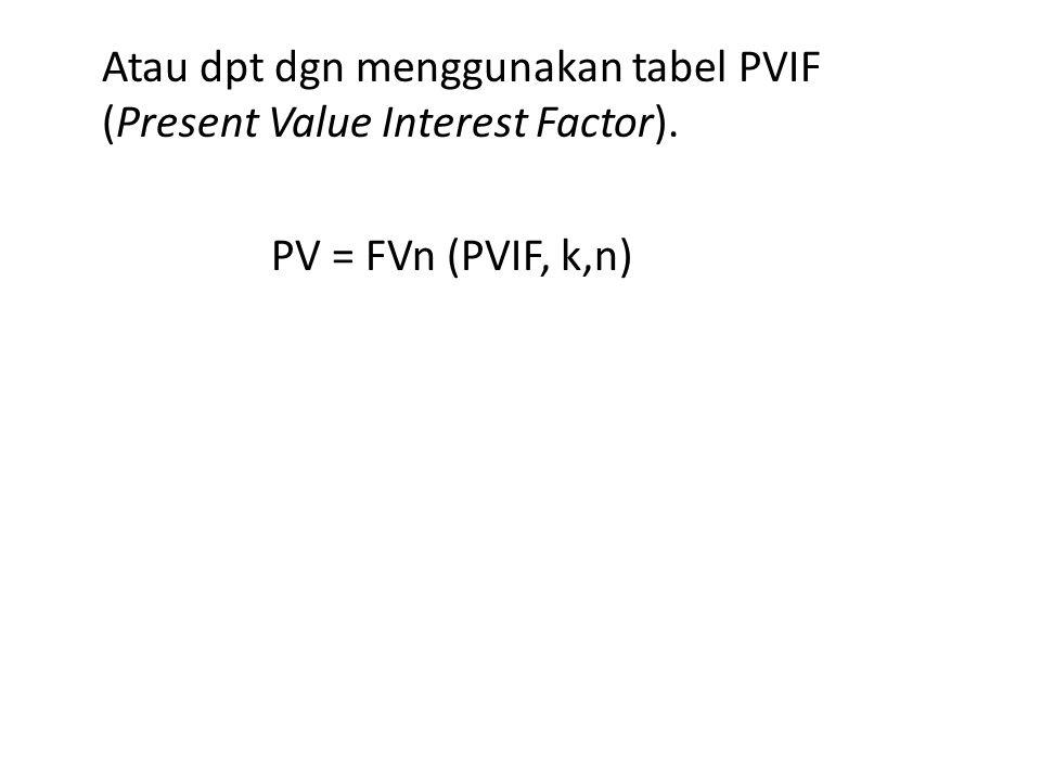 Atau dpt dgn menggunakan tabel PVIF (Present Value Interest Factor). PV = FVn (PVIF, k,n)