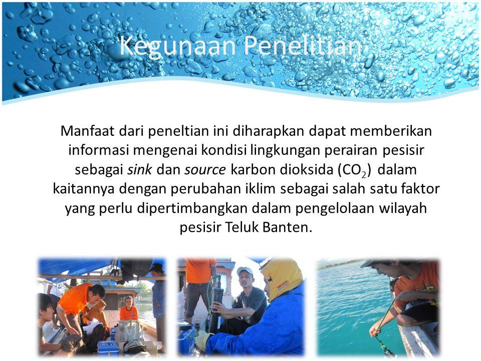 Kegunaan Penelitian Manfaat dari peneltian ini diharapkan dapat memberikan informasi mengenai kondisi lingkungan perairan pesisir sebagai sink dan source karbon dioksida (CO 2 ) dalam kaitannya dengan perubahan iklim sebagai salah satu faktor yang perlu dipertimbangkan dalam pengelolaan wilayah pesisir Teluk Banten.