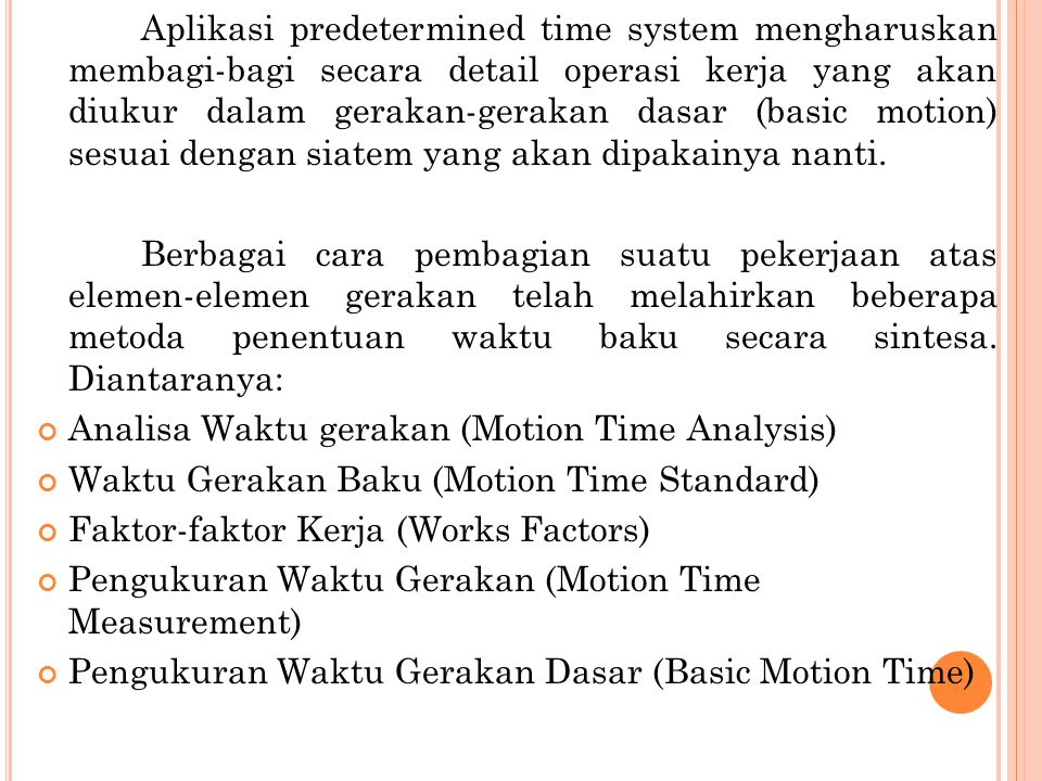 Aplikasi predetermined time system mengharuskan membagi-bagi secara detail operasi kerja yang akan diukur dalam gerakan-gerakan dasar (basic motion) s