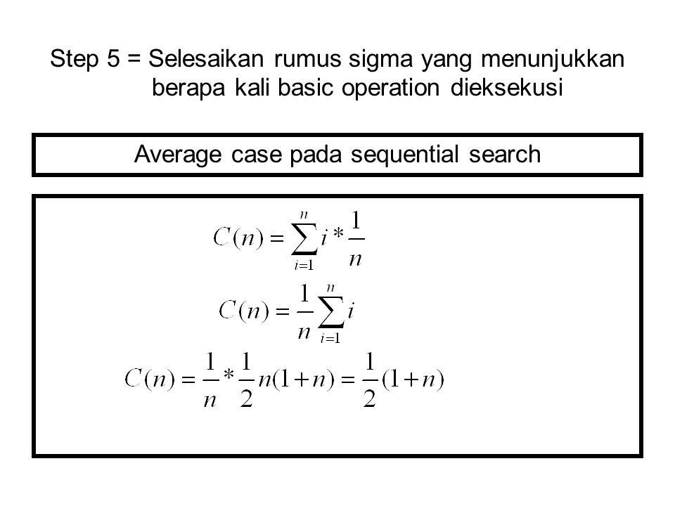 Step 5 = Selesaikan rumus sigma yang menunjukkan berapa kali basic operation dieksekusi Average case pada sequential search