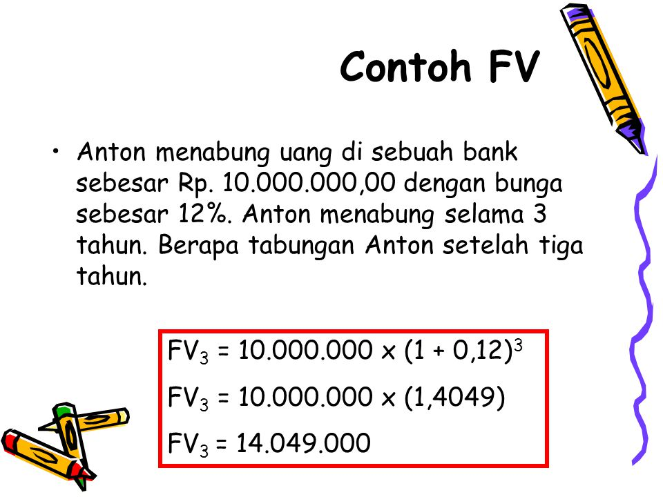 Contoh FV •Anton menabung uang di sebuah bank sebesar Rp.