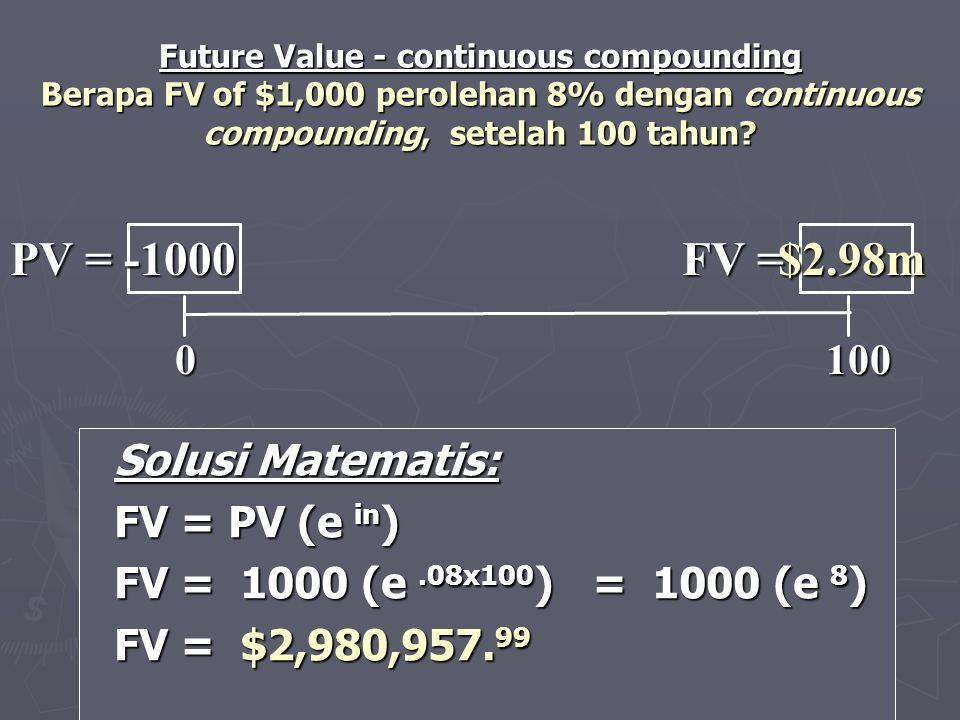 Solusi Matematis: Solusi Matematis: FV = PV (e in ) FV = PV (e in ) FV = 1000 (e.08x100 ) = 1000 (e 8 ) FV = 1000 (e.08x100 ) = 1000 (e 8 ) FV = $2,98