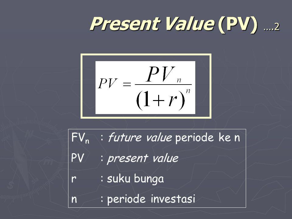 Present Value (PV) ….2 FV n : future value periode ke n PV: present value r: suku bunga n: periode investasi