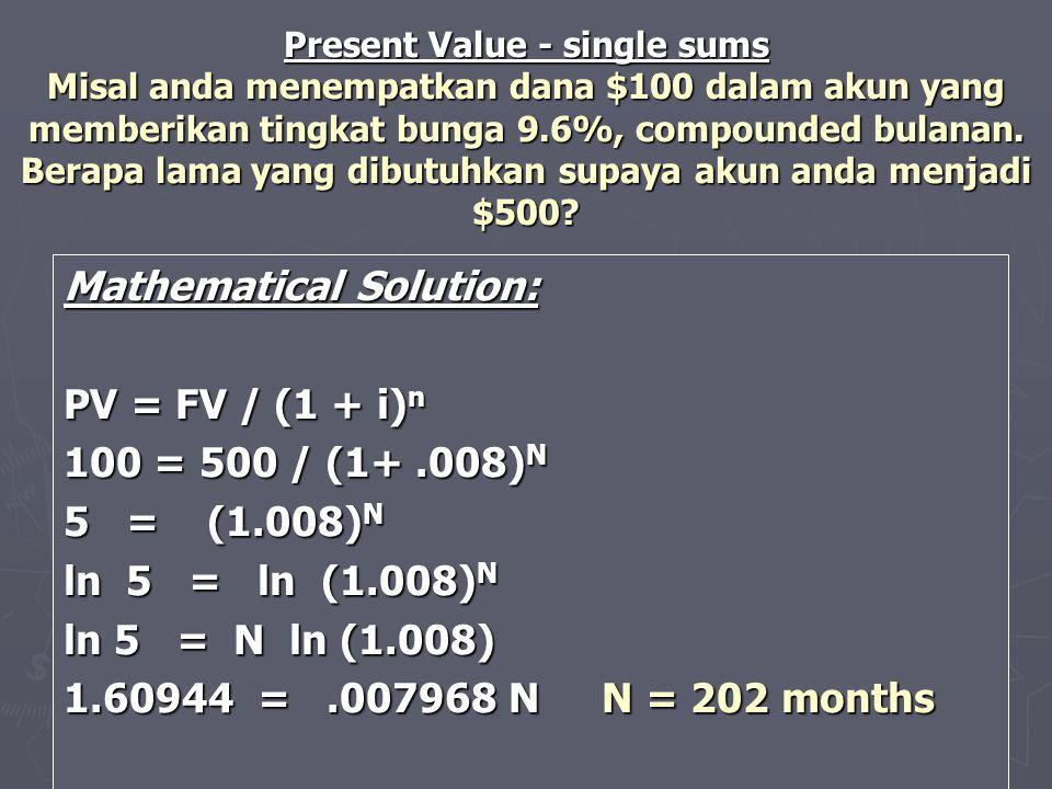 Present Value - single sums Misal anda menempatkan dana $100 dalam akun yang memberikan tingkat bunga 9.6%, compounded bulanan. Berapa lama yang dibut
