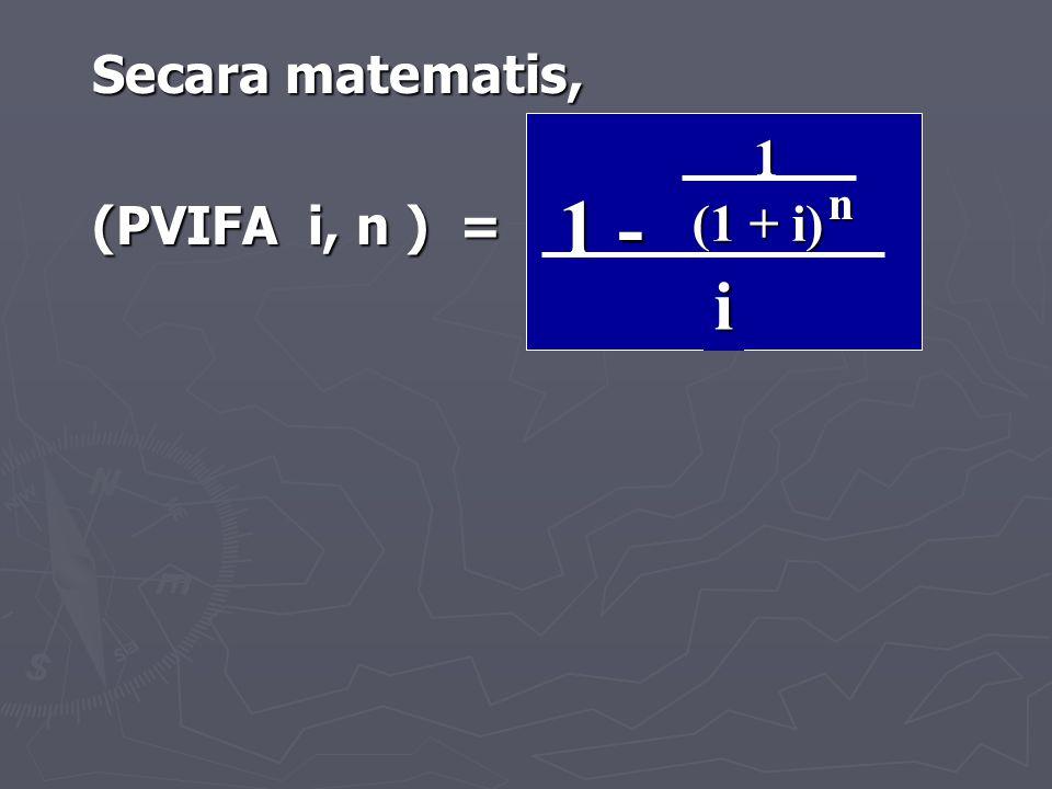 Secara matematis, (PVIFA i, n ) = 1 - 1 (1 + i) n i