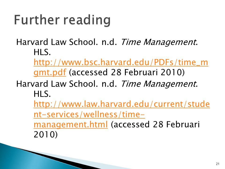 Harvard Law School. n.d. Time Management. HLS. http://www.bsc.harvard.edu/PDFs/time_m gmt.pdf (accessed 28 Februari 2010) http://www.bsc.harvard.edu/P