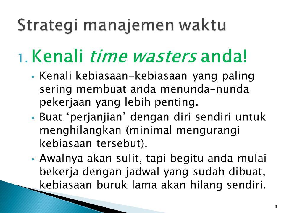 1. Kenali time wasters anda!  Kenali kebiasaan-kebiasaan yang paling sering membuat anda menunda-nunda pekerjaan yang lebih penting.  Buat 'perjanji
